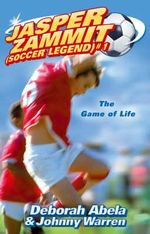 The Game of Life : Jasper Zammit Soccer Legend Series : Book 1 - Deborah Abela