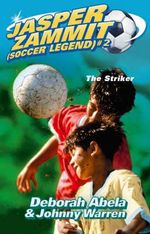 The Striker : Jasper Zammit Soccer Legend Series : Book 2 - Deborah Abela