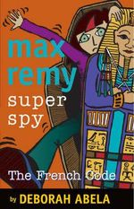 The French Code : Max Remy Superspy Series : Book 9 - Deborah Abela