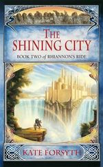 Rhiannon's Ride 2 : The Shining City : Rhiannon's Ride - Kate Forsyth