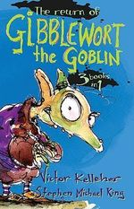 The Return of Gibblewort the Goblin : 3 Books in 1 - Victor Kelleher