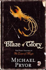 Blaze of Glory : The First Volume of the Laws of Magic - Michael Pryor
