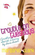 Trouble on Tuesdays : Another Secret Diary by Sara Swan - Margaret Clark