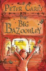 The Big Bazoohley - Peter Carey