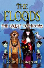 The Great Outdoors : The Floods : Book 6 - Colin Thompson