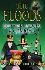Better Homes and Gardens : The Floods : Book 8 - Colin Thompson