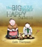 The Big Little Book of Happy Sadness - Colin Thompson