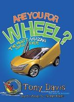 Are You for Wheel? : The Most Amazing Cars in the World - Tony Davis