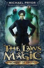 Moment Of Truth : The Laws of Magic Series : Book 5 - Michael Pryor