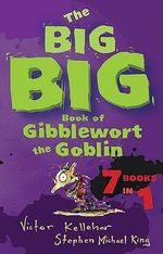 The Big Big Book of Gibblewort the Goblin : 7 Books in 1 - Victor Kelleher