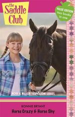 Horse Crazy. Horse Shy. 2 Books in 1 : The Saddle Club : Now A Major Television Series - Bonnie Bryant