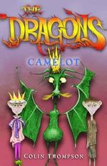 Camelot : The Dragons Series : Book 1 - Colin Thompson
