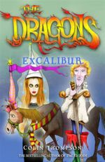 The Excalibur : The Dragons Series : Book 2 - Colin Thompson