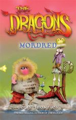 Mordred : The Dragons Series : Book 3 - Colin Thompson