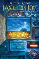Dandelion Fire : 100 Cupboards - N. D. Wilson