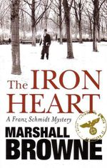 The Iron Heart : A Franz Schmidt Mystery - Marshall Browne