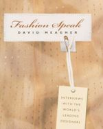 Fashion Speak : Interviews with the World's Leading Designers - David Meagher