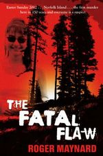 The Fatal Flaw : Easter Sunday 2002 Norfolk Island the First Murder Here in 150 Years and Everyone is a Suspect - Roger Maynard