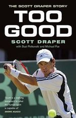 Too Good : The Scott Draper Story - Scott Draper