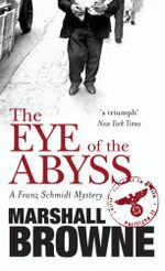 The Eye of the Abyss : Franz Schmidt Mystery Ser. - Marshall Browne