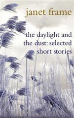 The Daylight and the Dust : Selected Short Stories - Janet Frame