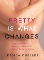 Pretty Is What Changes - Jessica Queller