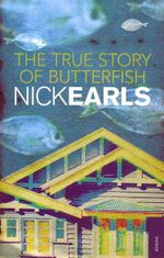 True Story Of Butterfish - Nick Earls