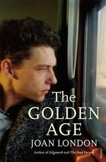 The Golden Age : Longlisted for the 2015 Miles Franklin Award - Joan London