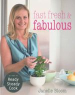 Fast, Fresh and Fabulous - Janelle Bloom