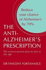 The Anti-Alzheimer's Prescription : The Science-proven Plan to Start at Any Age - Vincent Fortanasce