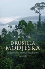 The Mountain : Shortlisted for the 2013 Miles Franklin Literary Award - Drusilla Modjeska