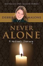 Never Alone: A Mediums Journey :  A Medium's Journey - Debbie Malone