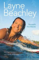 Layne Beachley : Beneath the Waves - Michael Gordon