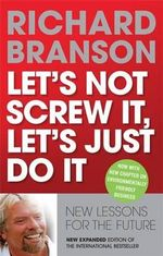 Let's Not Screw it, Let's Just Do it : Lessons for the Future - Sir Richard Branson