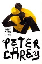 Theft: A Love Story :  A Love Story - Peter Carey