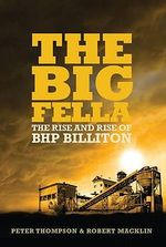 The Big Fella : The Rise and Rise of BHP Billiton - Peter Thompson