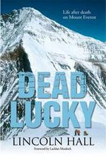 Dead Lucky : Life and Death on Mount Everest - Lincoln Hall