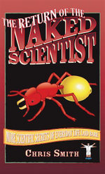 The Return of the Naked Scientist : More Scientific Secrets of Everyday Life Laid Bare - Chris Smith