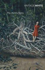 The Aunt's Story  : Vintage Classics - Patrick White