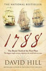 1788 : The Brutal Truth of the First Fleet - David Hill