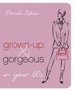 Grown-up and Gorgeous in Your 60s - Pamela Robson