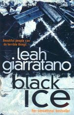 Black Ice : Beautiful people can do terrible things... - Leah Giarratano