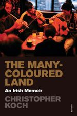The Many-Coloured Land : An Irish Memoir - Christopher Koch