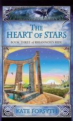 Rhiannon's Ride 3 : The Heart Of Stars : Rhiannon's Ride - Kate Forsyth