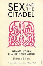 Sex and the Citadel : Intimate Life in a Changing Arab World - Shereen el Feki