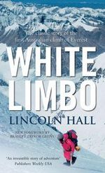 White Limbo : The Classic Story of the First Australian Climb of Everest - Lincoln Hall