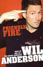 Friendly Fire - Wil Anderson