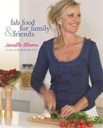 Fab Food For Family And Friends - Janelle Bloom