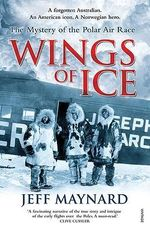 Wings Of Ice: The Air Race To The Poles :  The Air Race to the Poles - Jeff Maynard