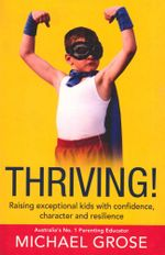 Thriving! : Raising Exceptional Kids With Confidence, Character And Resilience - Michael Grose